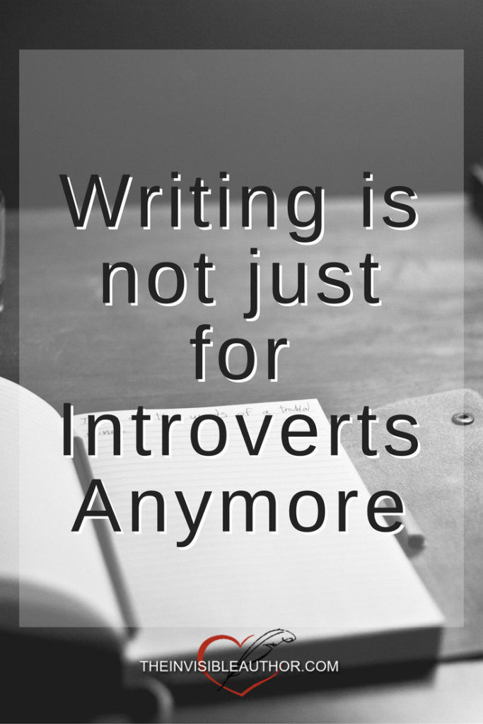 Writing is not just for Introverts Anymore