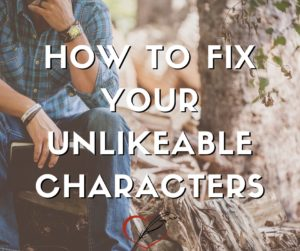Clara Ryanne Heart: The Invisible Author - How to fix your unlikeable characters.