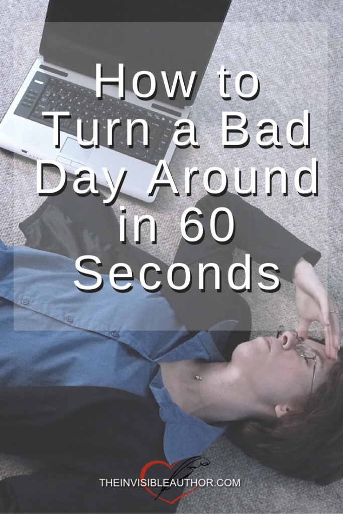 How to Turn a Bad Day Around in 60 Seconds