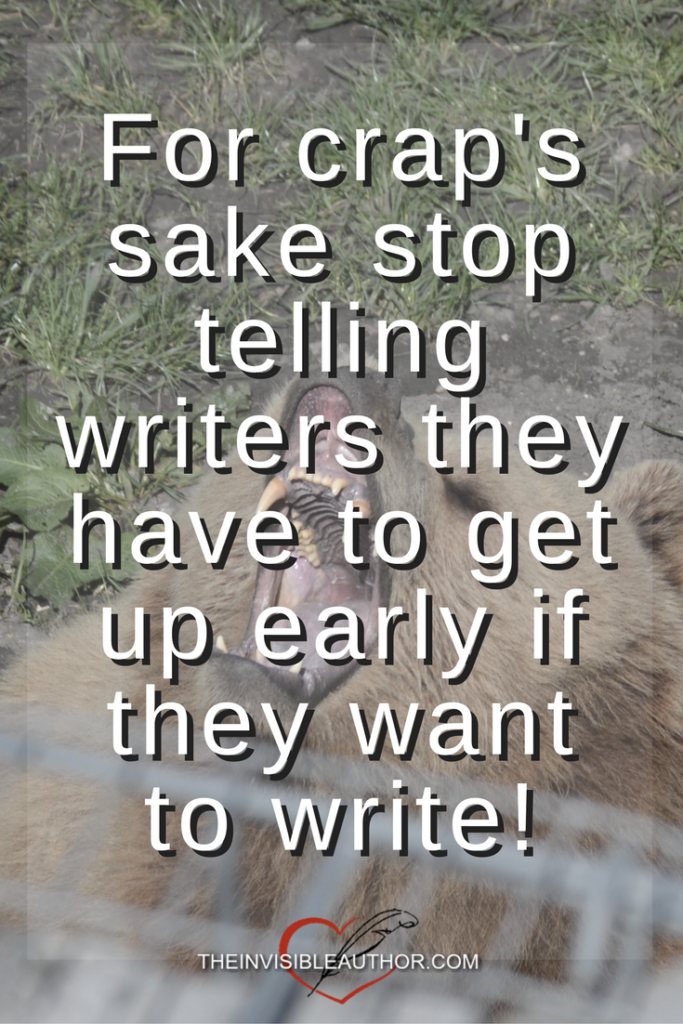 Stop telling writers they have to get up early if they want to write!