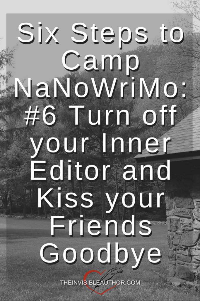 Six Steps to Camp NaNoWriMo: #6 Turn off your Inner Editor and Kiss your Friends Goodbye