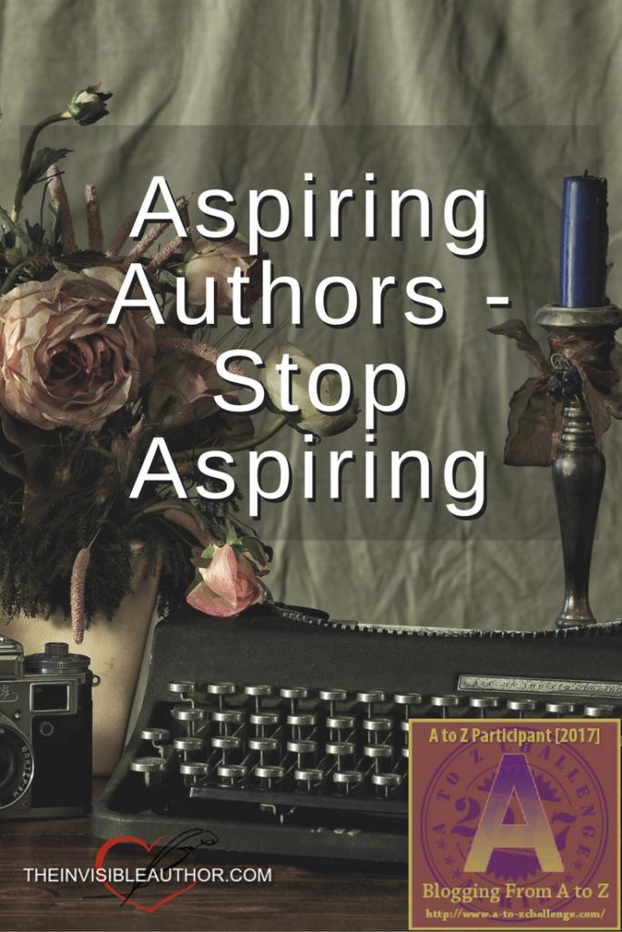 Aspiring Authors - Stop Aspiring