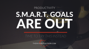 S.M.A.R.T. Goals are Out…Time to try This Instead